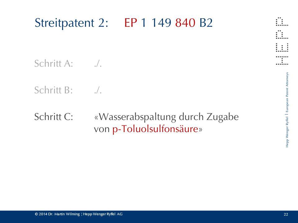 Streitpatent 2: EP 1 149 840 B2 Schritt A: ./. Schritt B: ./.
