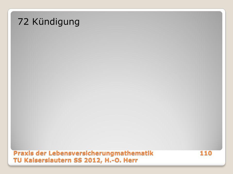 72 Kündigung Praxis der Lebensversicherungmathematik 110 TU Kaiserslautern SS 2012, H.-O. Herr