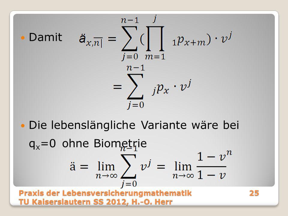 Die lebenslängliche Variante wäre bei qx=0 ohne Biometrie