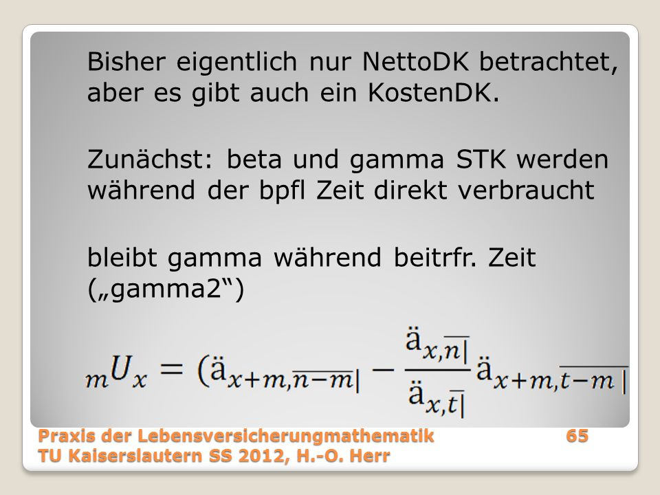 """Bisher eigentlich nur NettoDK betrachtet, aber es gibt auch ein KostenDK. Zunächst: beta und gamma STK werden während der bpfl Zeit direkt verbraucht bleibt gamma während beitrfr. Zeit (""""gamma2 )"""
