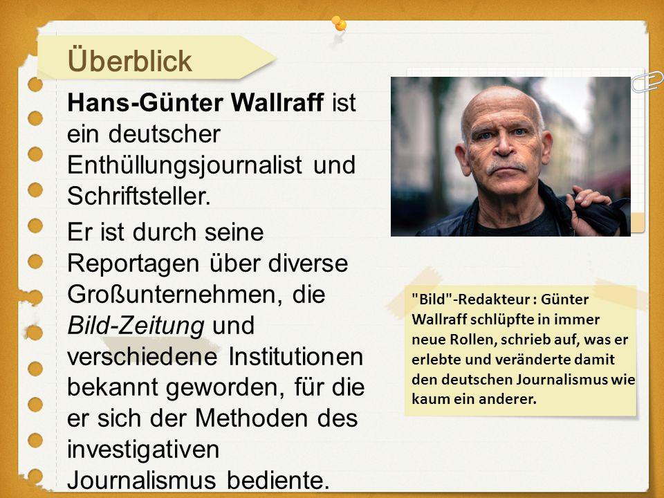 Überblick Hans-Günter Wallraff ist ein deutscher Enthüllungsjournalist und Schriftsteller.