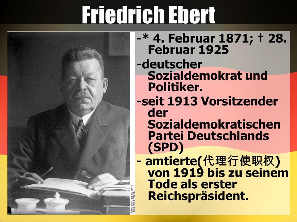 Friedrich Ebert -* 4. Februar 1871; † 28. Februar 1925