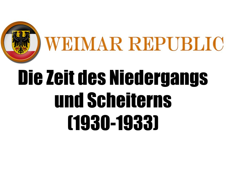 Die Zeit des Niedergangs und Scheiterns (1930-1933)