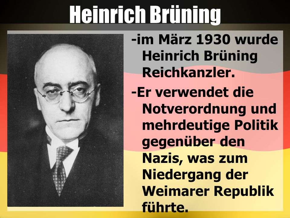 Heinrich Brüning -im März 1930 wurde Heinrich Brüning Reichkanzler.