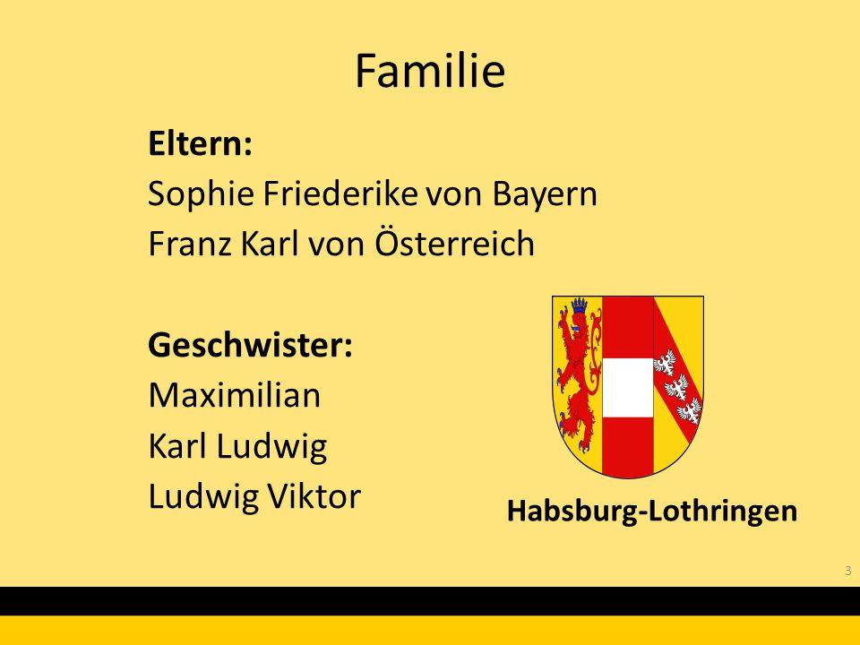 Familie Eltern: Sophie Friederike von Bayern Franz Karl von Österreich