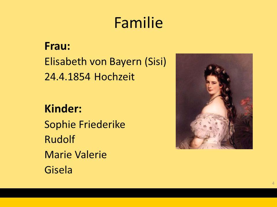 Familie Frau: Kinder: Elisabeth von Bayern (Sisi) 24.4.1854 Hochzeit