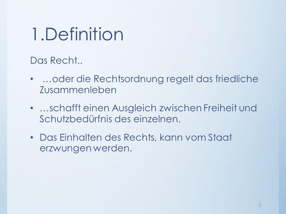 1.Definition Das Recht.. …oder die Rechtsordnung regelt das friedliche Zusammenleben.