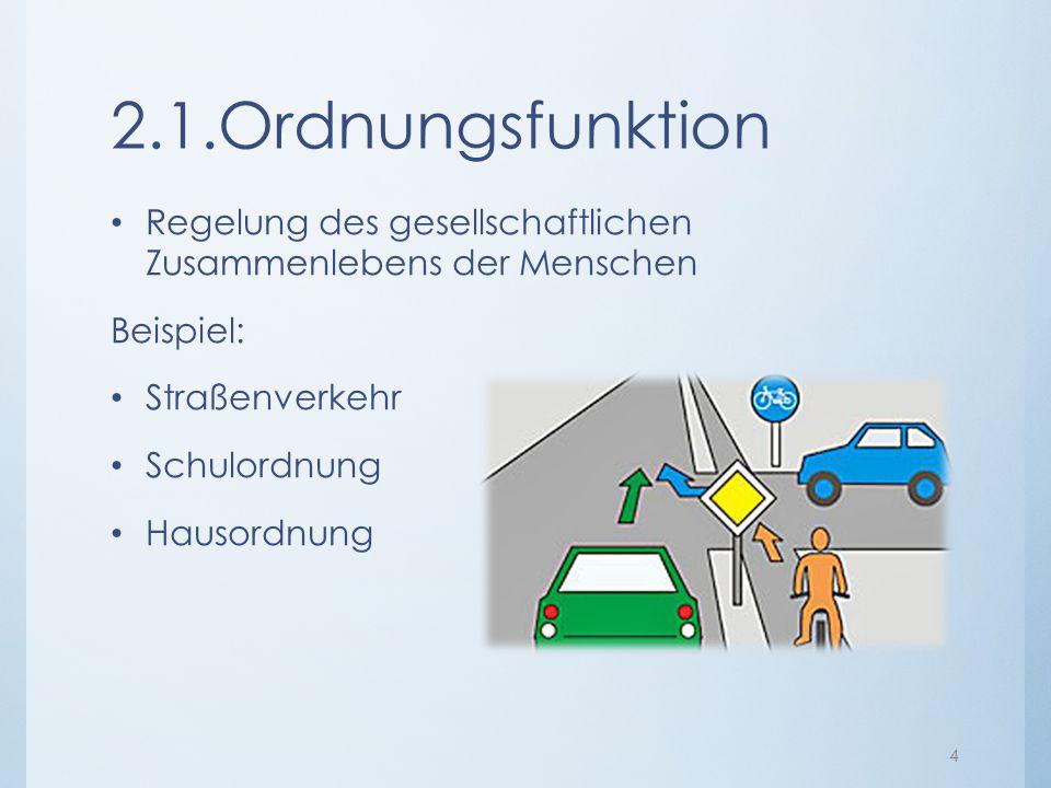 2.1.Ordnungsfunktion Regelung des gesellschaftlichen Zusammenlebens der Menschen. Beispiel: Straßenverkehr.