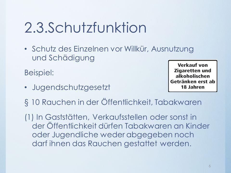2.3.Schutzfunktion Schutz des Einzelnen vor Willkür, Ausnutzung und Schädigung. Beispiel: Jugendschutzgesetzt.