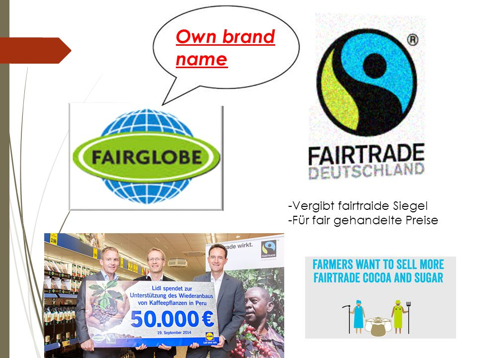 Own brand name -Vergibt fairtraide Siegel -Für fair gehandelte Preise