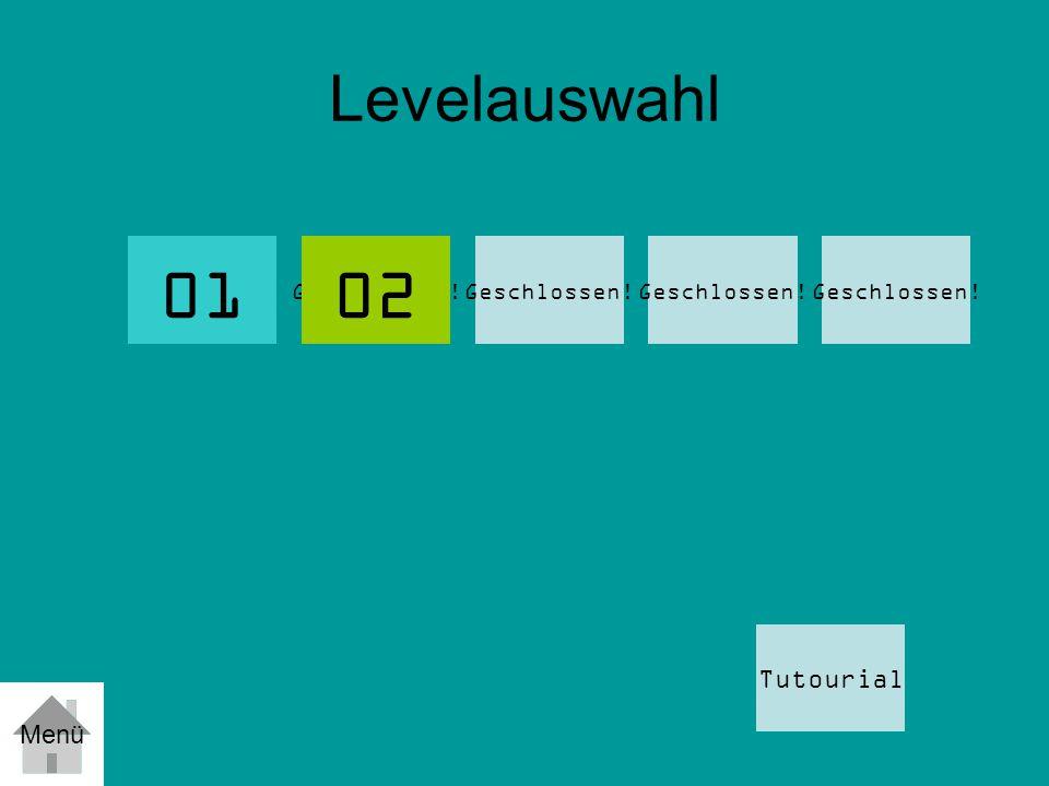 01 02 Levelauswahl Tutourial Menü Geschlossen! Geschlossen!