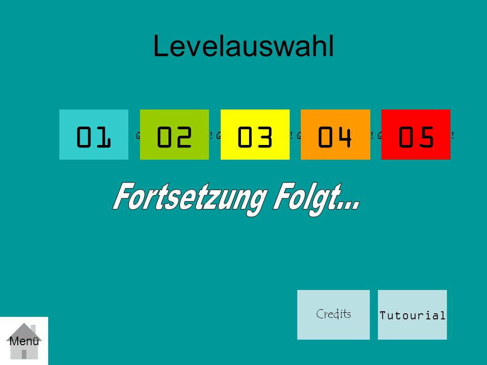 Levelauswahl Fortsetzung Folgt... Tutourial Credits