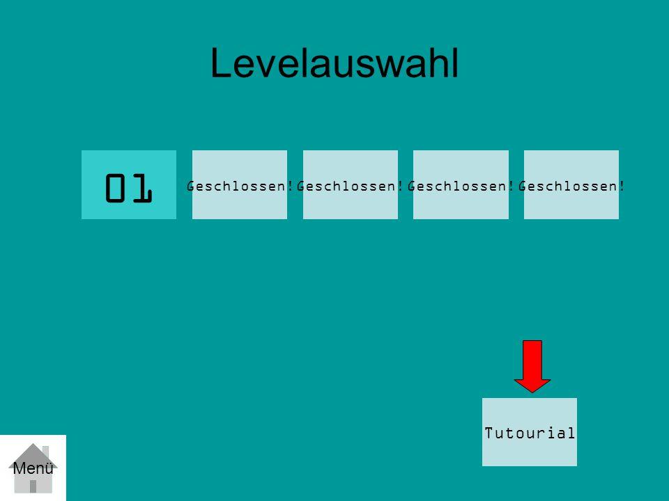 01 Levelauswahl Tutourial Menü Geschlossen! Geschlossen! Geschlossen!