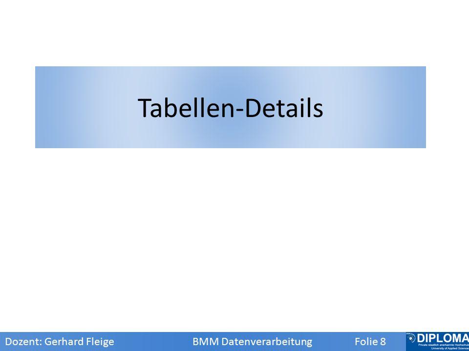 Tabellen-Details Dozent: Gerhard Fleige BMM Datenverarbeitung Folie 8