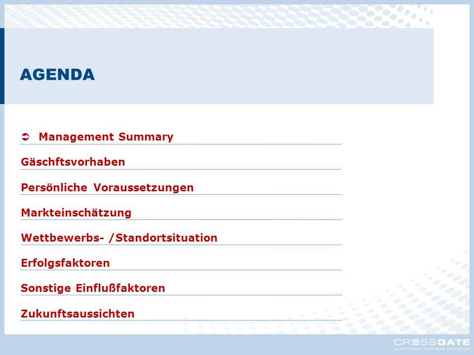 AGENDA Management Summary Gäschftsvorhaben Persönliche Voraussetzungen