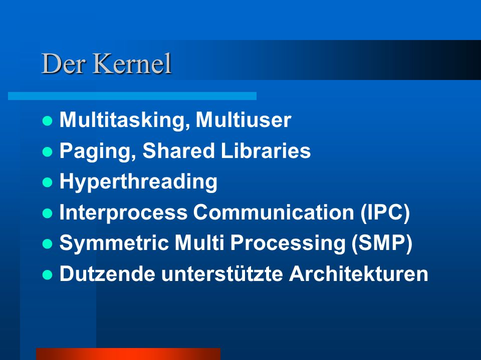 Der Kernel Multitasking, Multiuser Paging, Shared Libraries