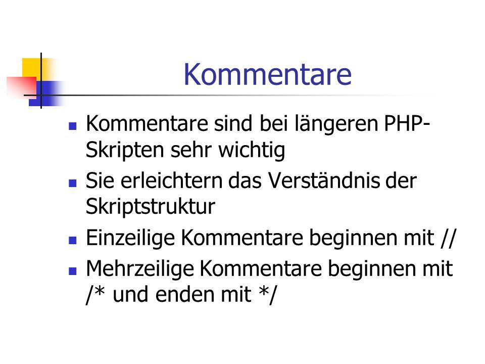 Kommentare Kommentare sind bei längeren PHP-Skripten sehr wichtig
