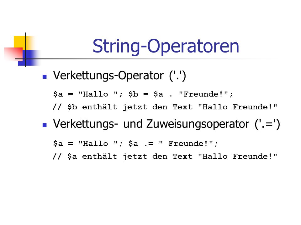 String-Operatoren $a = Hallo ; $b = $a . Freunde! ;