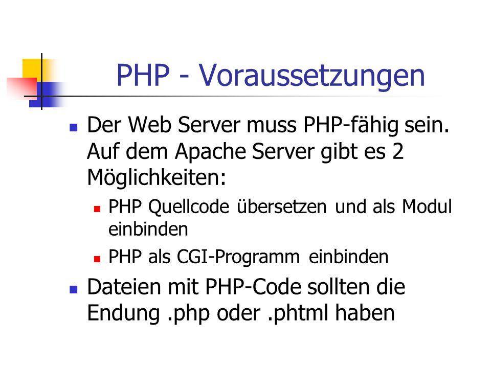 PHP - Voraussetzungen Der Web Server muss PHP-fähig sein. Auf dem Apache Server gibt es 2 Möglichkeiten: