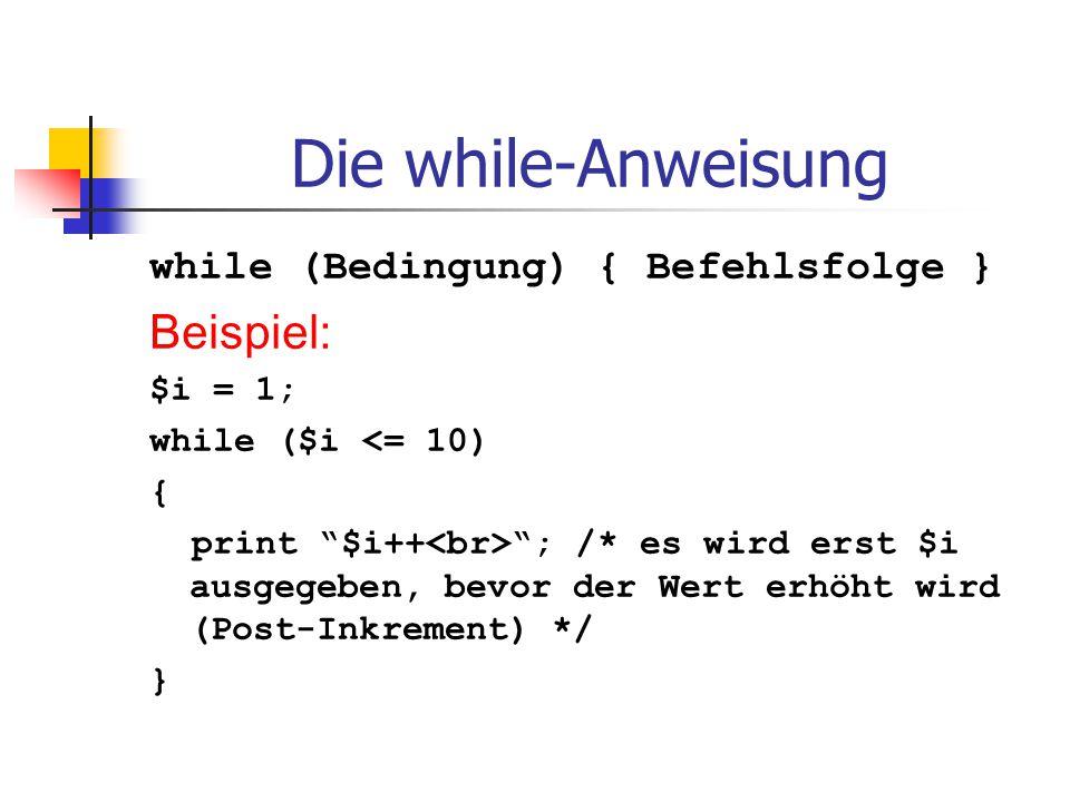 Die while-Anweisung Beispiel: while (Bedingung) { Befehlsfolge }