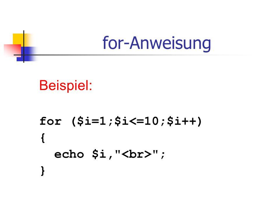 for-Anweisung Beispiel: for ($i=1;$i<=10;$i++) {