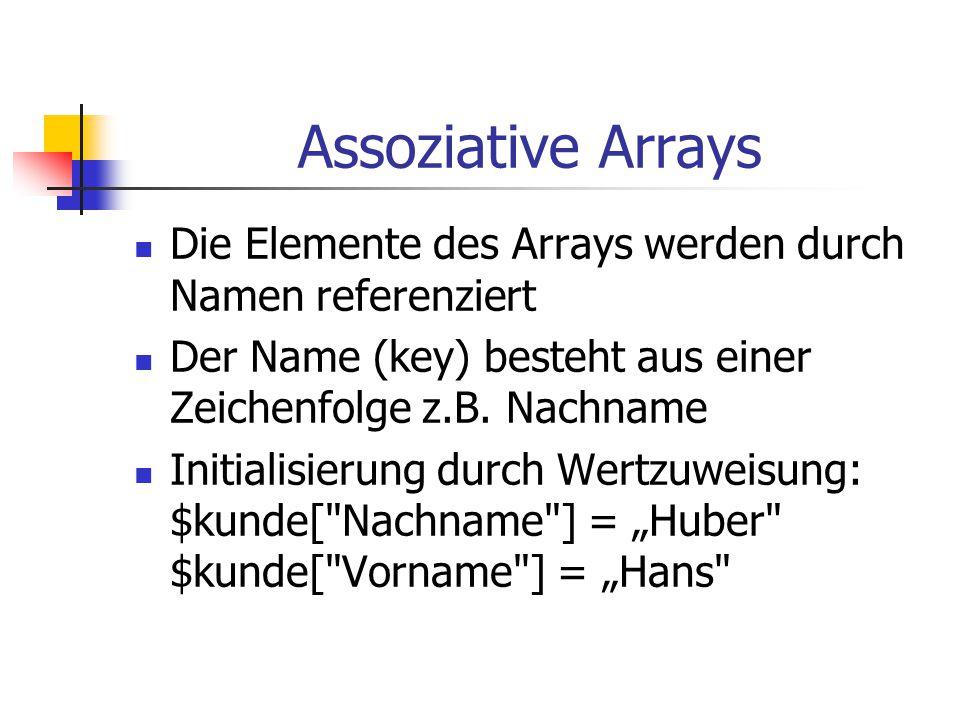 Assoziative Arrays Die Elemente des Arrays werden durch Namen referenziert. Der Name (key) besteht aus einer Zeichenfolge z.B. Nachname.