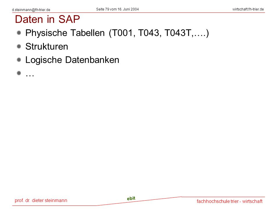 Daten in SAP Physische Tabellen (T001, T043, T043T,….) Strukturen