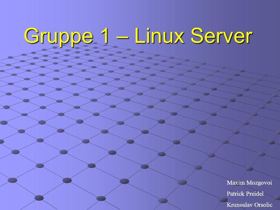 Gruppe 1 – Linux Server Maxim Mozgovoi Patrick Preidel