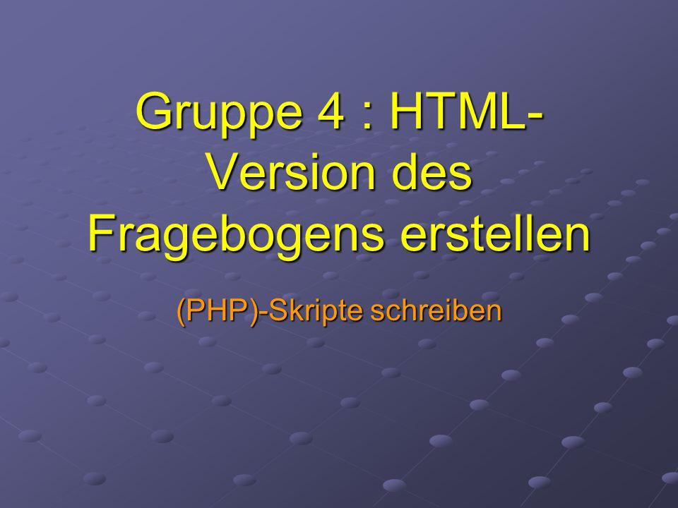 Gruppe 4 : HTML-Version des Fragebogens erstellen