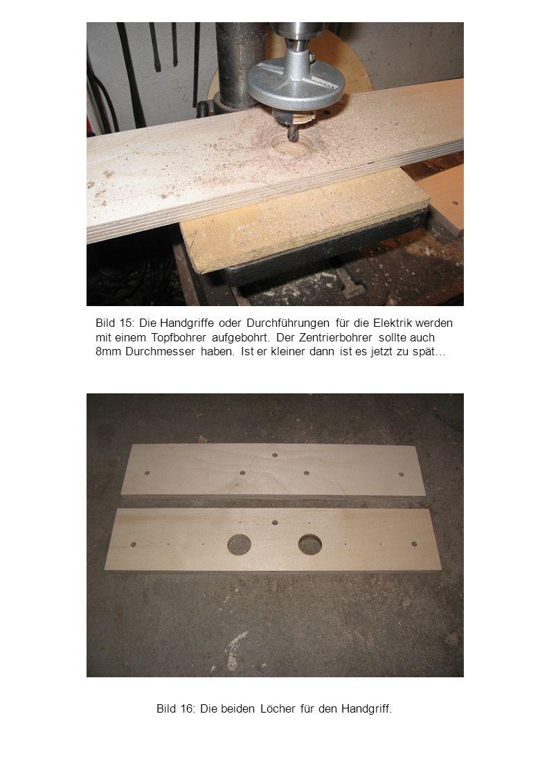 Bild 15: Die Handgriffe oder Durchführungen für die Elektrik werden mit einem Topfbohrer aufgebohrt. Der Zentrierbohrer sollte auch 8mm Durchmesser haben. Ist er kleiner dann ist es jetzt zu spät…