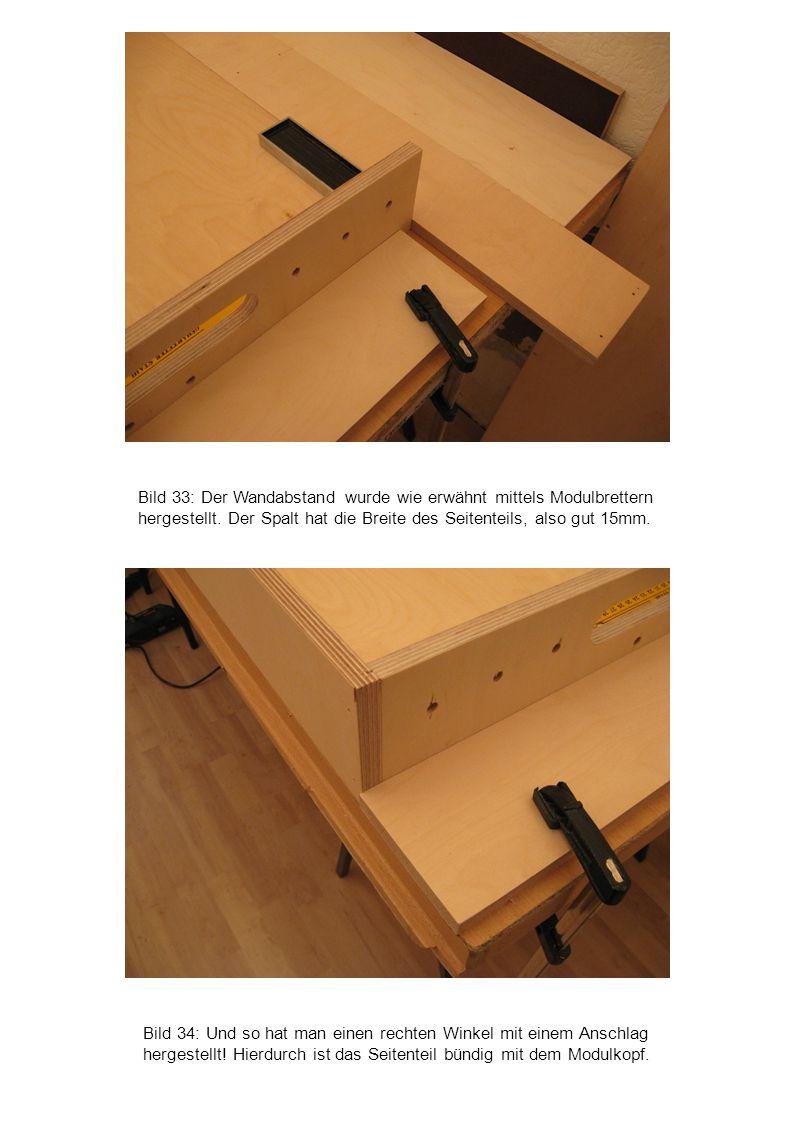 Bild 33: Der Wandabstand wurde wie erwähnt mittels Modulbrettern hergestellt. Der Spalt hat die Breite des Seitenteils, also gut 15mm.