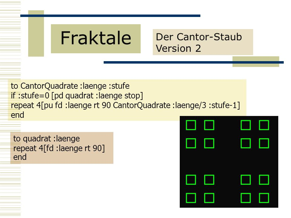 Fraktale Der Cantor-Staub Version 2 to CantorQuadrate :laenge :stufe