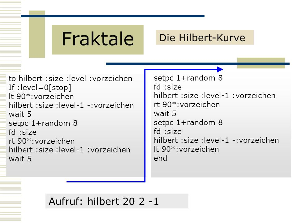 Fraktale Die Hilbert-Kurve Aufruf: hilbert 20 2 -1 setpc 1+random 8