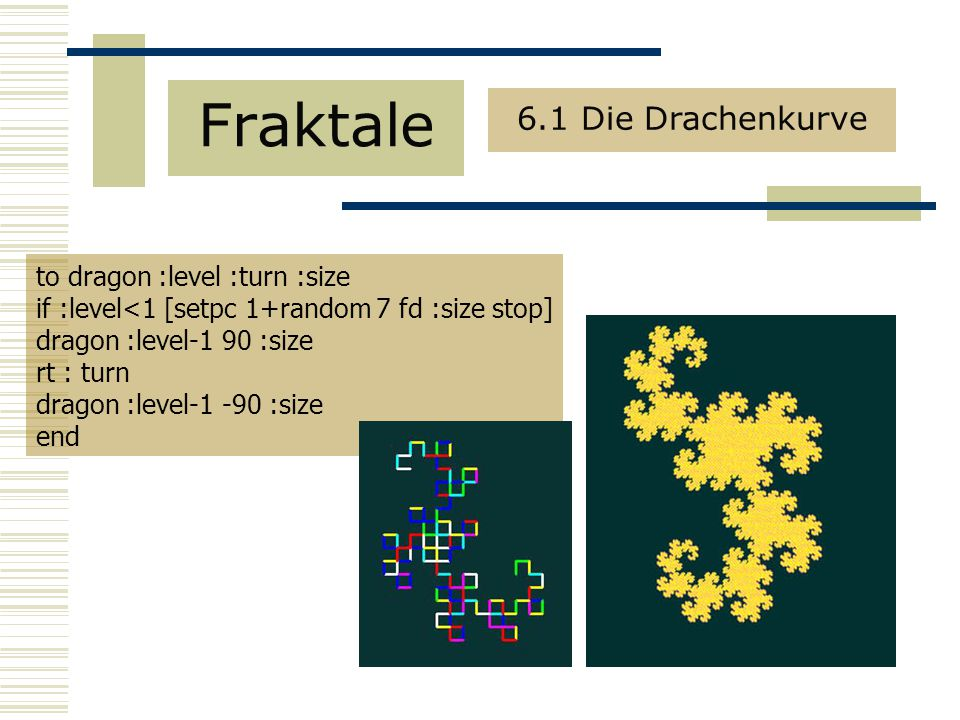 Fraktale 6.1 Die Drachenkurve to dragon :level :turn :size