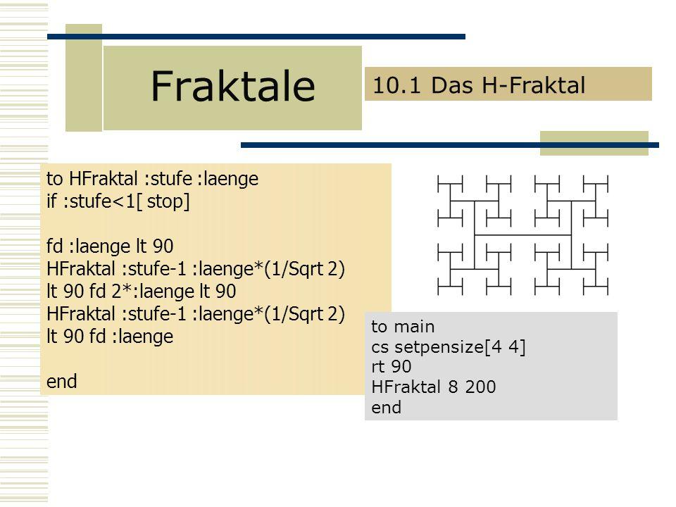 Fraktale 10.1 Das H-Fraktal to HFraktal :stufe :laenge