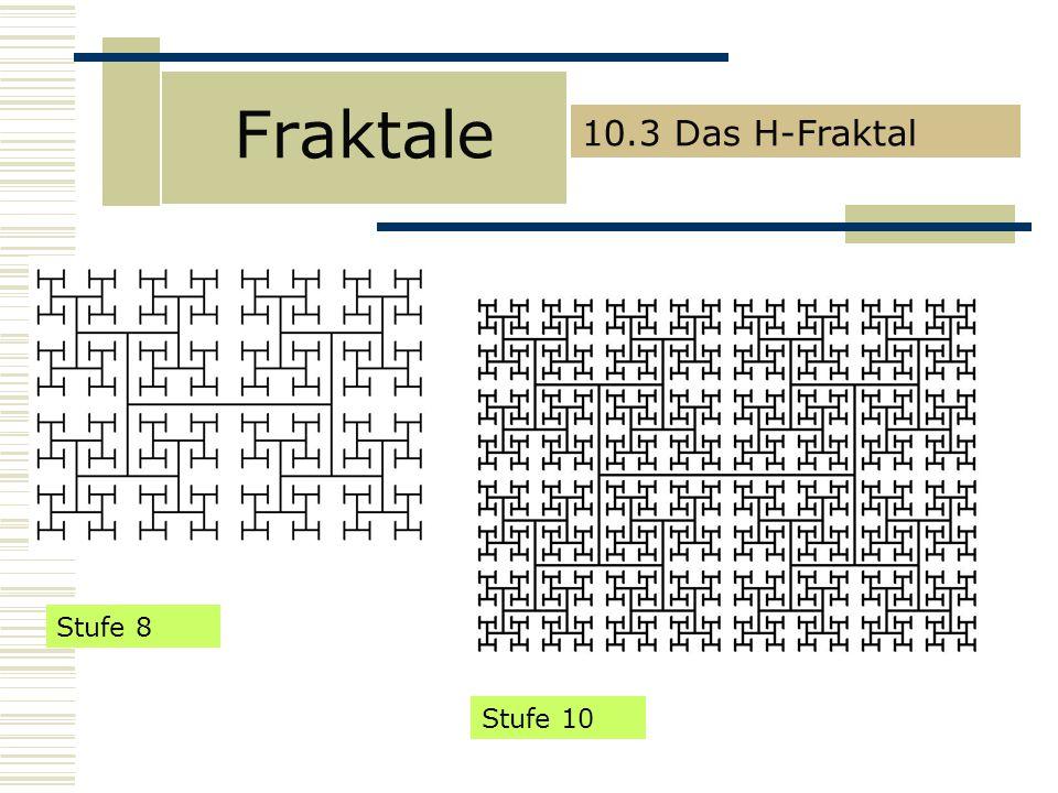 Fraktale 10.3 Das H-Fraktal Stufe 8 Stufe 10