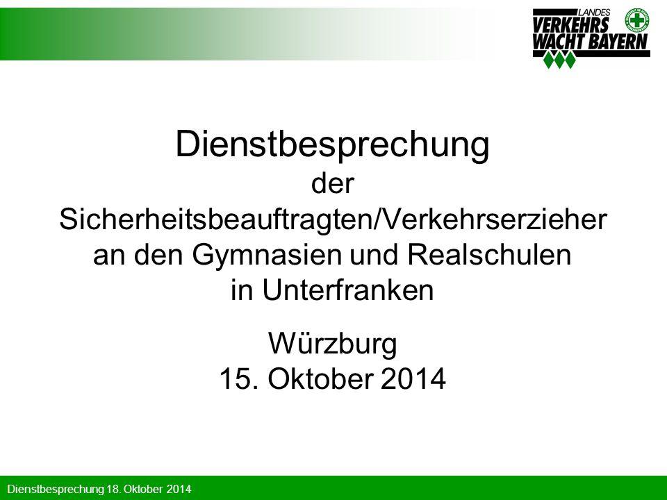 Dienstbesprechung der Sicherheitsbeauftragten/Verkehrserzieher an den Gymnasien und Realschulen in Unterfranken Würzburg 15. Oktober 2014