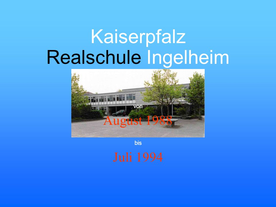 Kaiserpfalz Realschule Ingelheim von August 1988 bis Juli 1994
