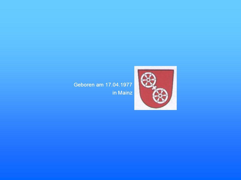 Geboren am 17.04.1977 in Mainz