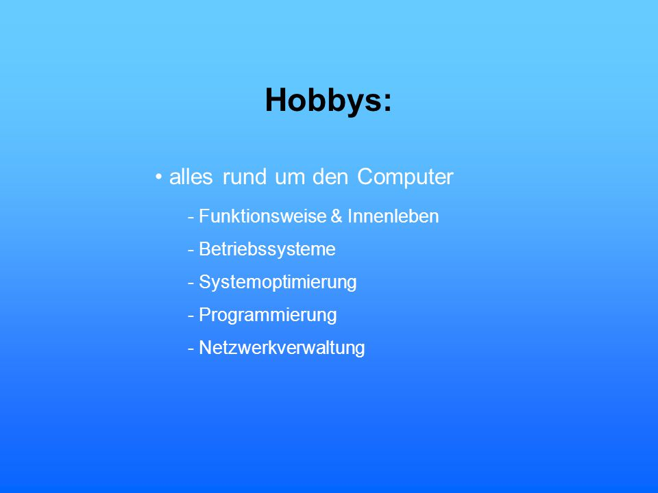 Hobbys: • alles rund um den Computer - Funktionsweise & Innenleben