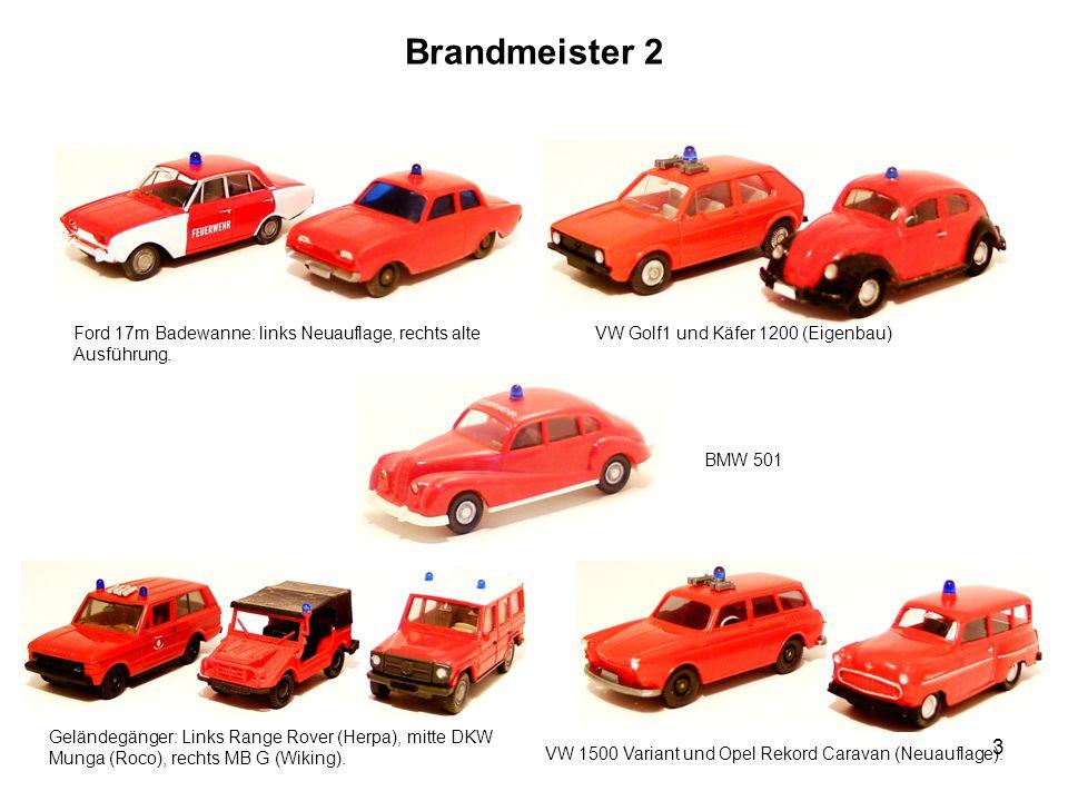 Brandmeister 2 Ford 17m Badewanne: links Neuauflage, rechts alte Ausführung. VW Golf1 und Käfer 1200 (Eigenbau)