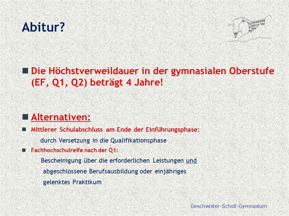 Abitur Die Höchstverweildauer in der gymnasialen Oberstufe (EF, Q1, Q2) beträgt 4 Jahre! Alternativen: