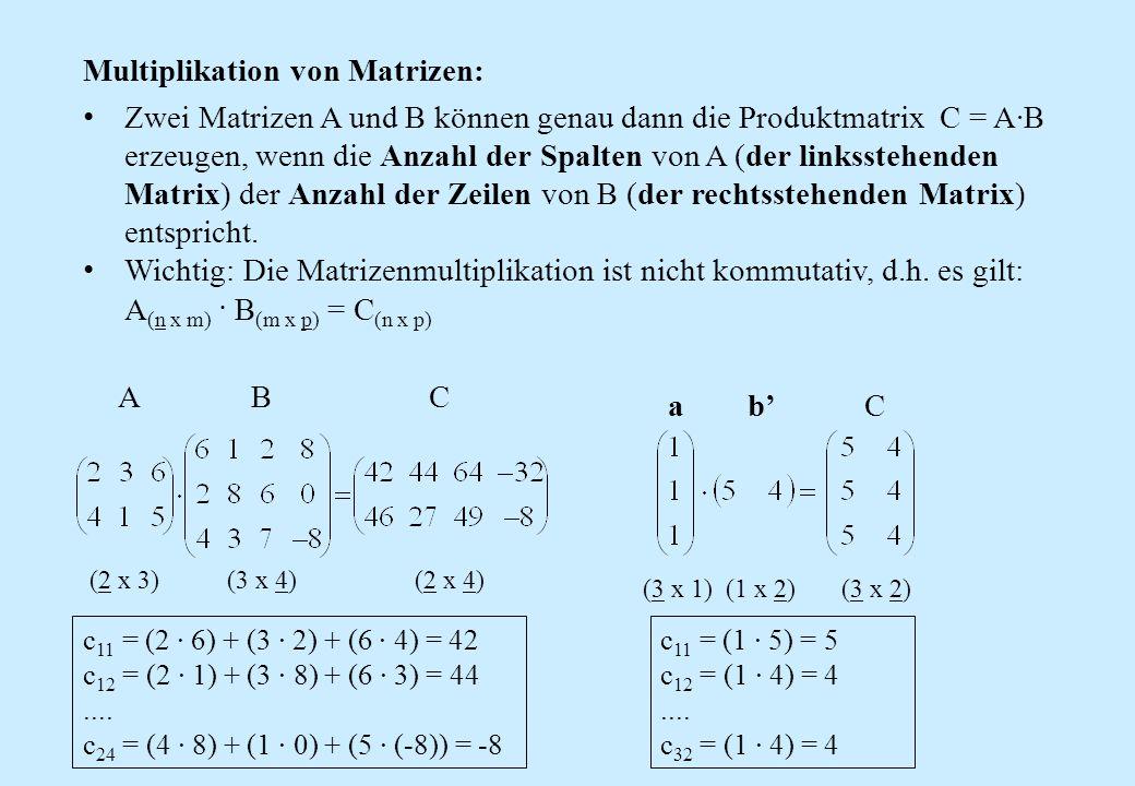 A B C a b' C Multiplikation von Matrizen: