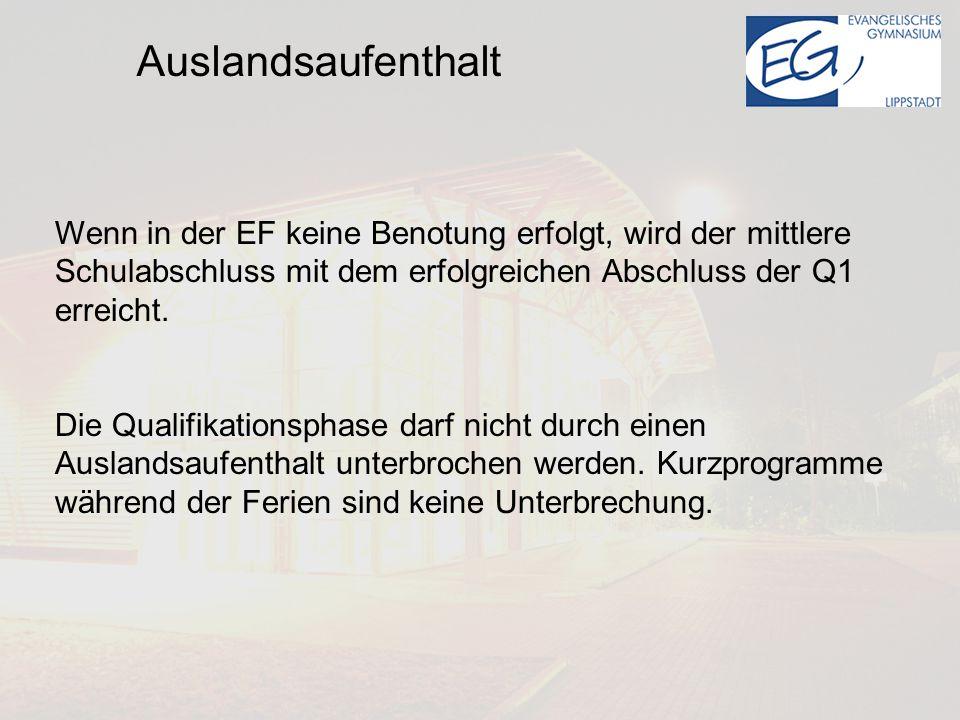 Auslandsaufenthalt Wenn in der EF keine Benotung erfolgt, wird der mittlere Schulabschluss mit dem erfolgreichen Abschluss der Q1 erreicht.