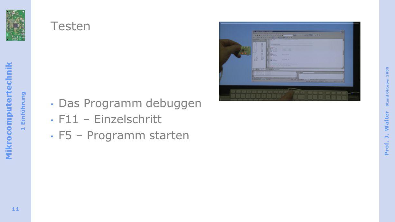 Testen Das Programm debuggen F11 – Einzelschritt F5 – Programm starten