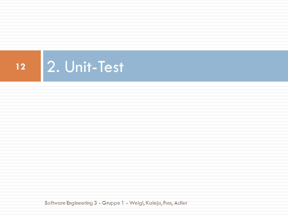 2. Unit-Test Software Engineering 3 - Gruppe 1 - Weigl, Kaleja, Fuss, Adler
