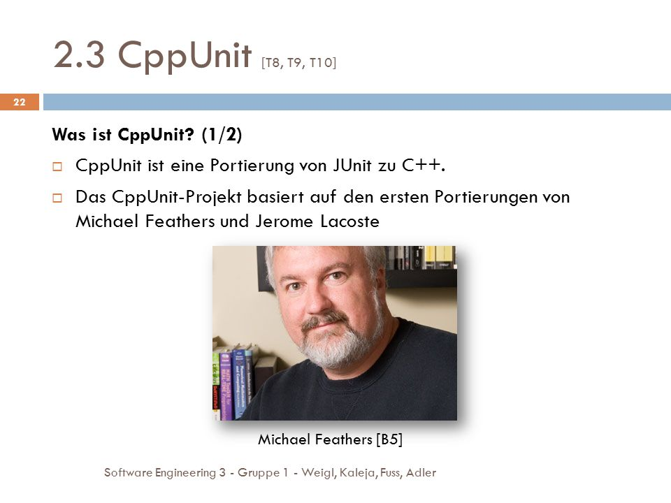 2.3 CppUnit [T8, T9, T10] Was ist CppUnit (1/2)