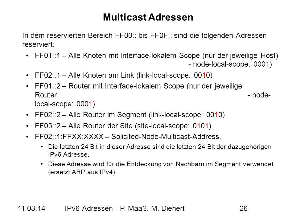 Multicast Adressen In dem reservierten Bereich FF00:: bis FF0F:: sind die folgenden Adressen reserviert: