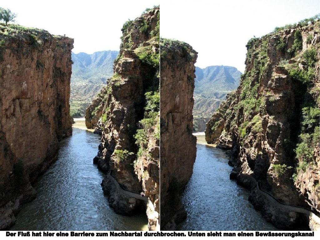 Der Fluß hat hier eine Barriere zum Nachbartal durchbrochen