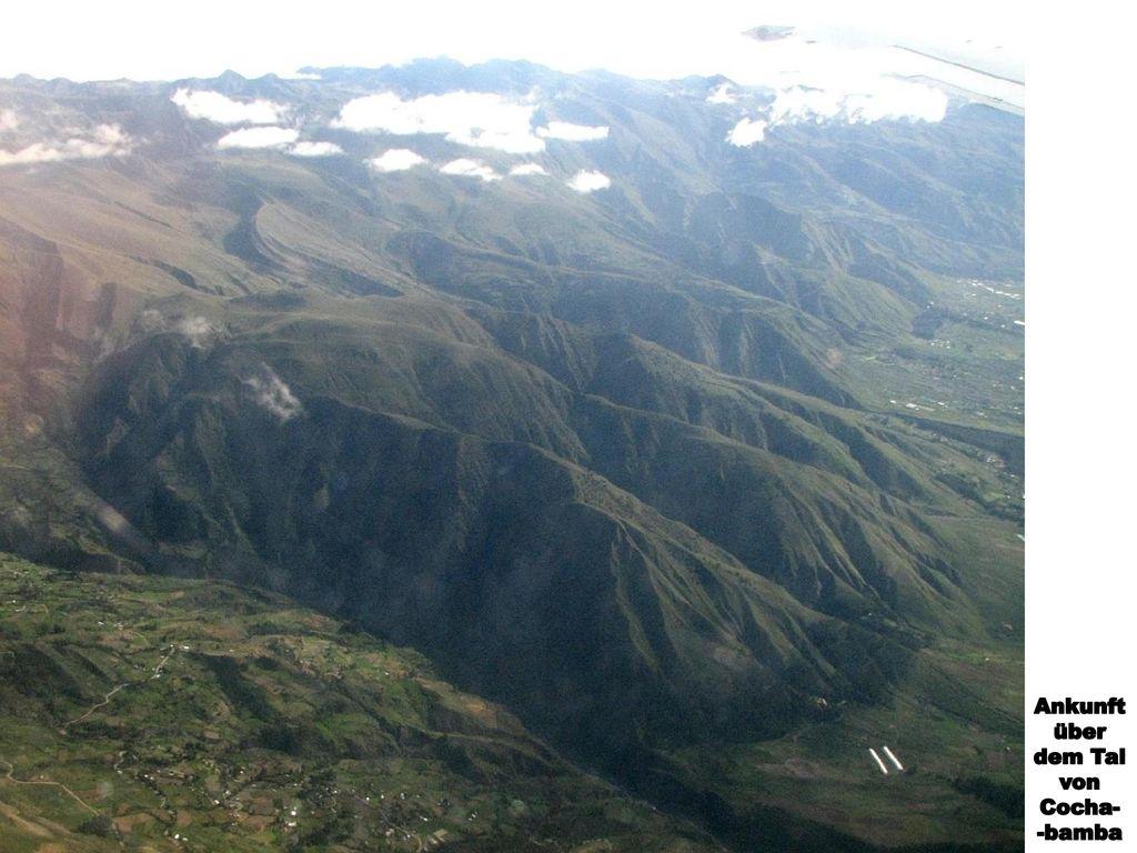 Ankunft über dem Tal von Cocha- -bamba